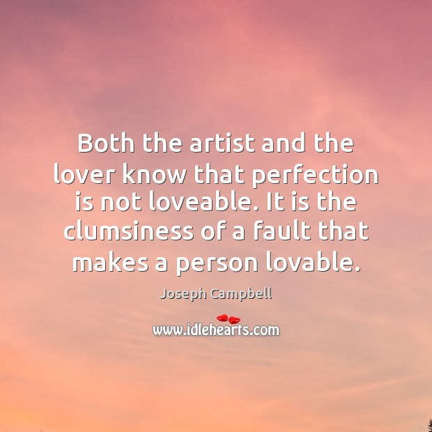 Both the artist and the lover know that perfection is not loveable. Image