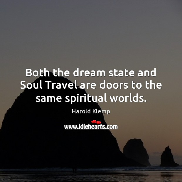 Image, Both the dream state and Soul Travel are doors to the same spiritual worlds.