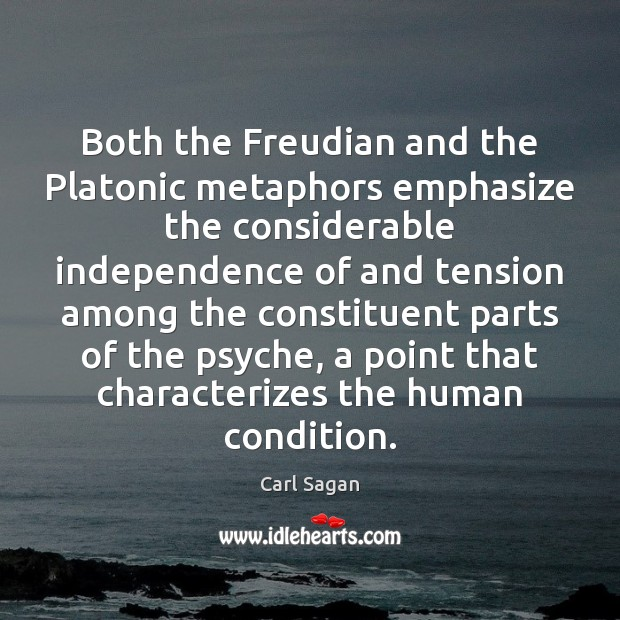 Both the Freudian and the Platonic metaphors emphasize the considerable independence of Image