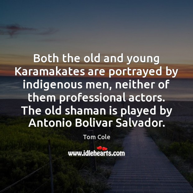 Both the old and young Karamakates are portrayed by indigenous men, neither Image