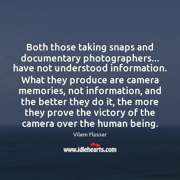 Both those taking snaps and documentary photographers… have not understood information. What Image