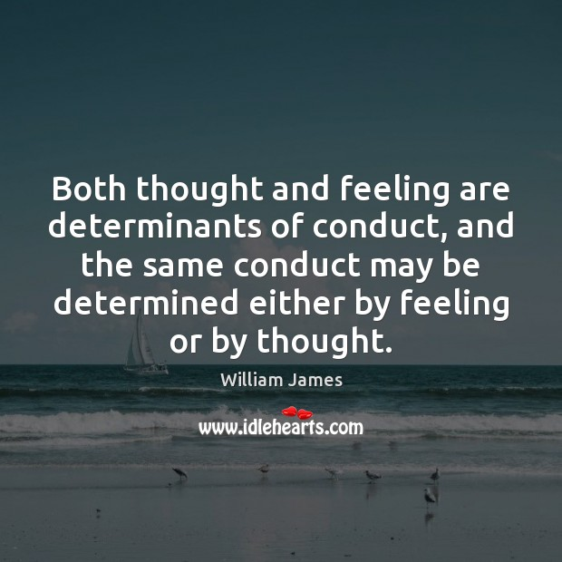 Both thought and feeling are determinants of conduct, and the same conduct Image