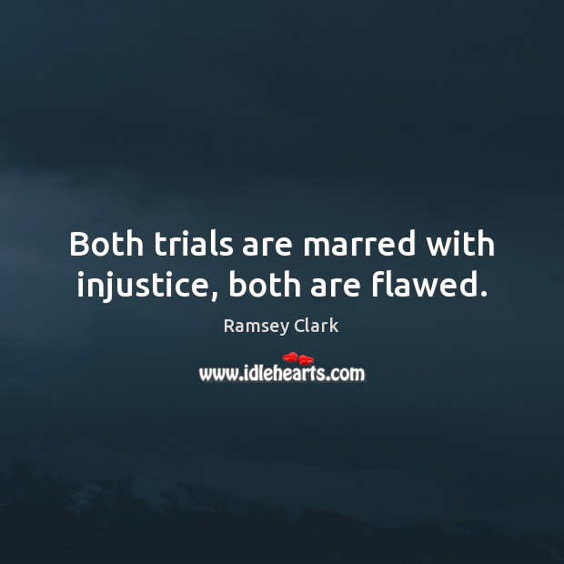 Image, Both trials are marred with injustice, both are flawed.