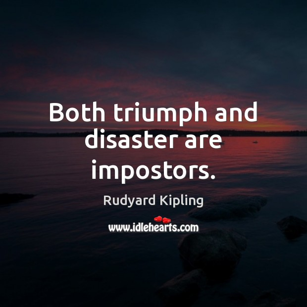 Image, Both triumph and disaster are impostors.