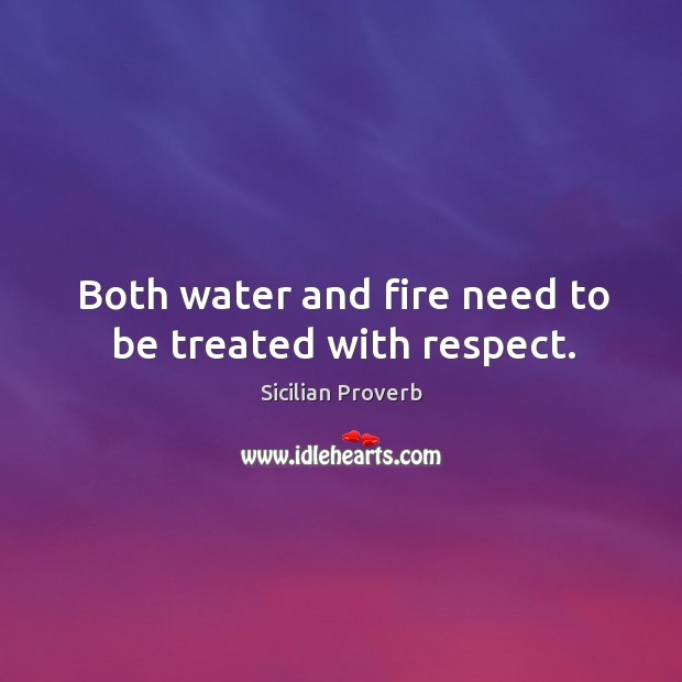 Both water and fire need to be treated with respect. Image