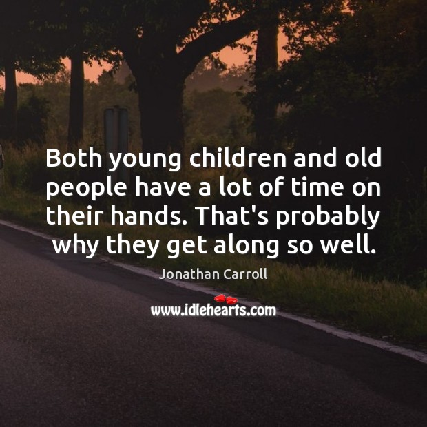 Both young children and old people have a lot of time on Image