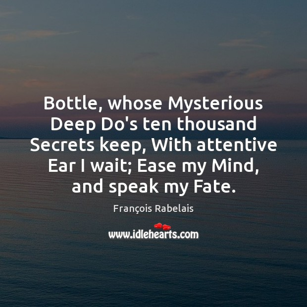 Bottle, whose Mysterious Deep Do's ten thousand Secrets keep, With attentive Ear Image