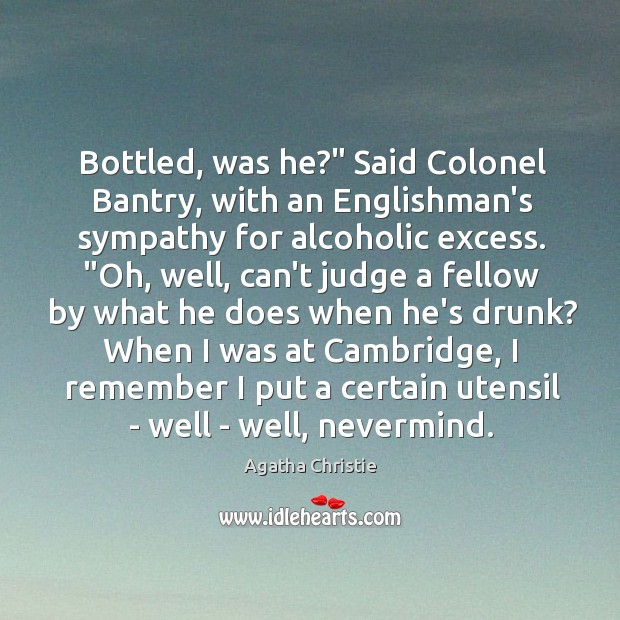 """Image, Bottled, was he?"""" Said Colonel Bantry, with an Englishman's sympathy for alcoholic"""