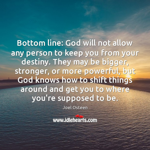 Bottom line: God will not allow any person to keep you from Joel Osteen Picture Quote