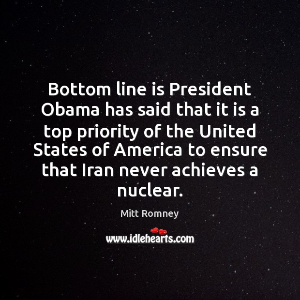 Bottom line is President Obama has said that it is a top Priority Quotes Image