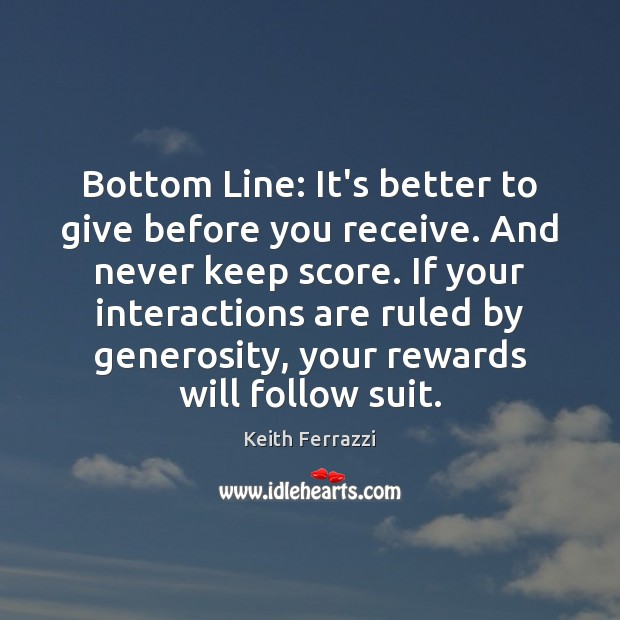 Bottom Line: It's better to give before you receive. And never keep Image