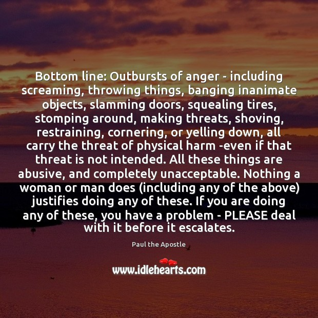 Bottom line: Outbursts of anger – including screaming, throwing things, banging inanimate Paul the Apostle Picture Quote