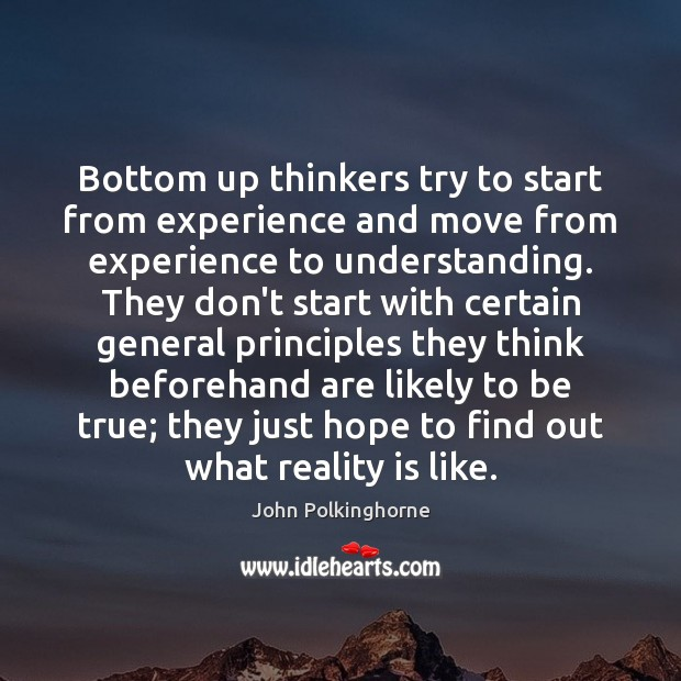 Bottom up thinkers try to start from experience and move from experience John Polkinghorne Picture Quote