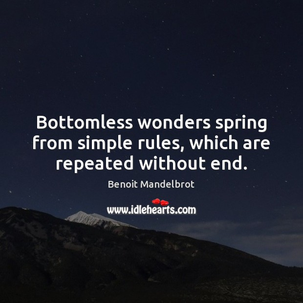 Bottomless wonders spring from simple rules, which are repeated without end. Benoit Mandelbrot Picture Quote