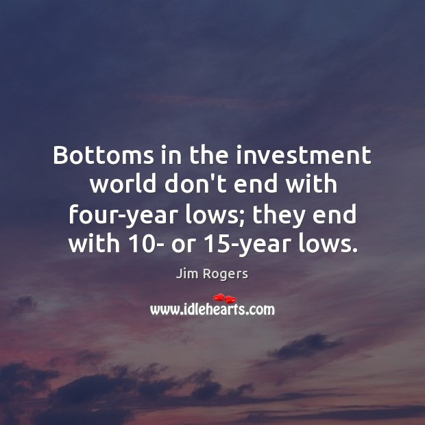 Image, Bottoms in the investment world don't end with four-year lows; they end