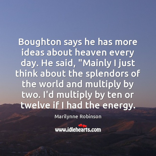 """Boughton says he has more ideas about heaven every day. He said, """" Image"""
