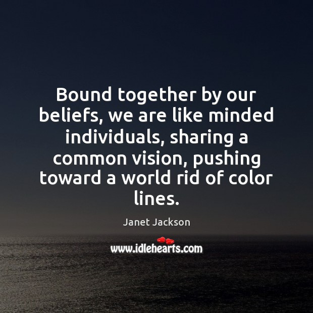 Image, Bound together by our beliefs, we are like minded individuals, sharing a