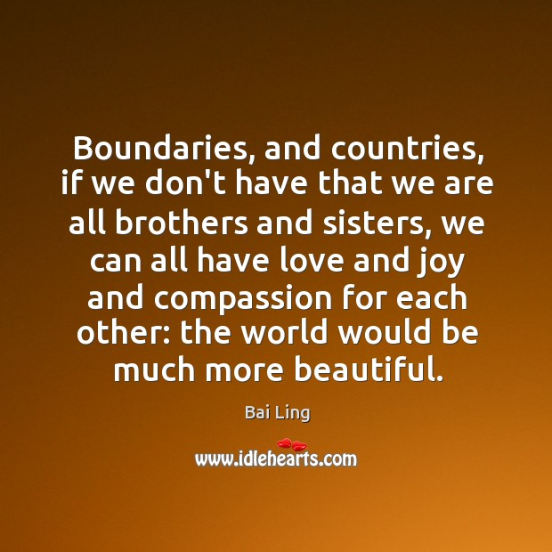 Boundaries, and countries, if we don't have that we are all brothers Image