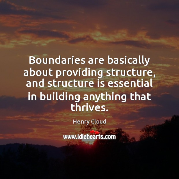 Image, Boundaries are basically about providing structure, and structure is essential in building