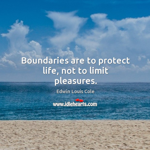 Boundaries are to protect life, not to limit pleasures. Image