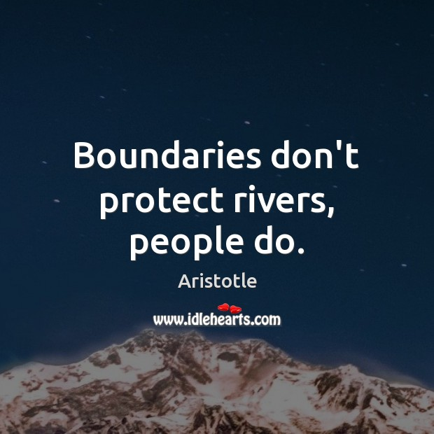 Boundaries don't protect rivers, people do. Image