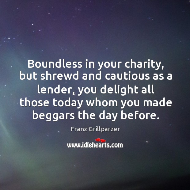 Boundless in your charity, but shrewd and cautious as a lender, you Image