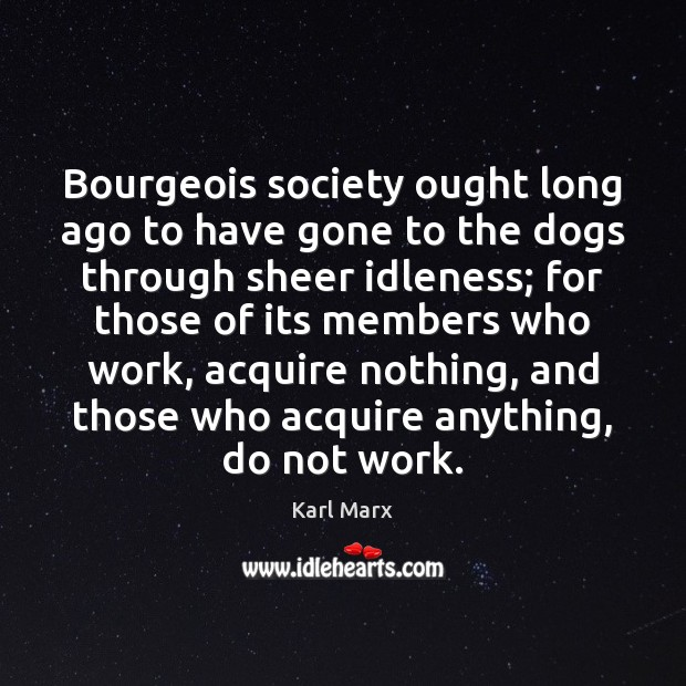 Image, Bourgeois society ought long ago to have gone to the dogs through