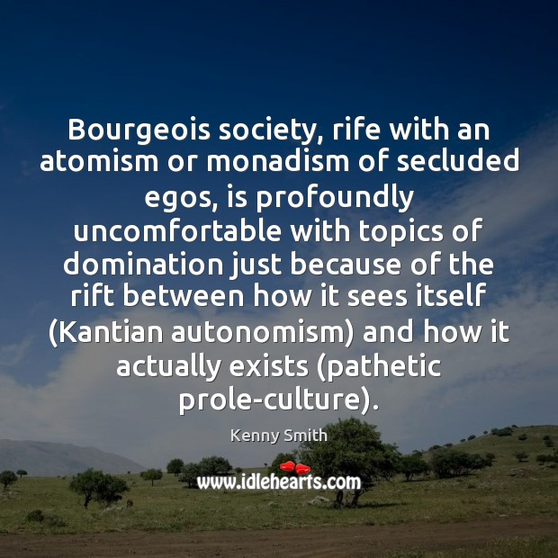Image, Bourgeois society, rife with an atomism or monadism of secluded egos, is