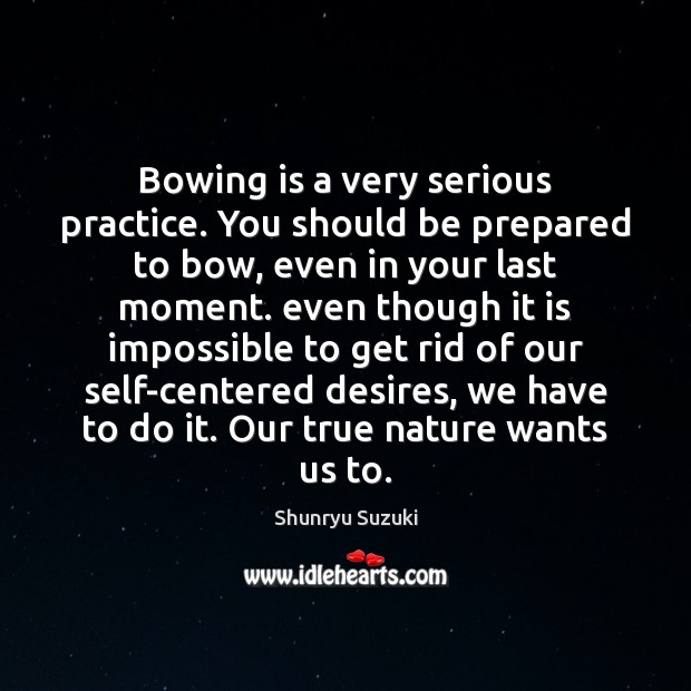 Image, Bowing is a very serious practice. You should be prepared to bow,