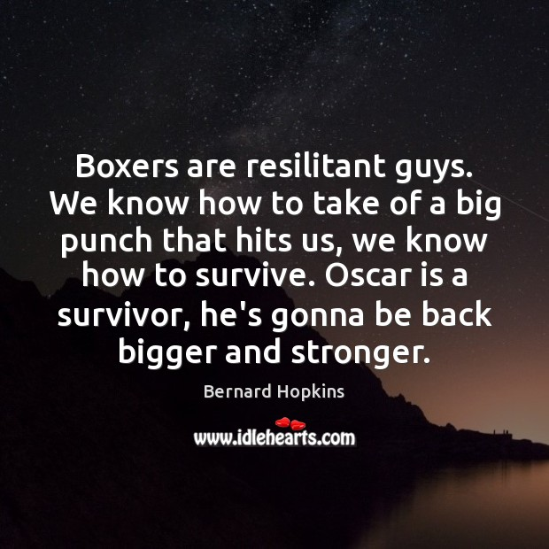 Boxers are resilitant guys. We know how to take of a big Image