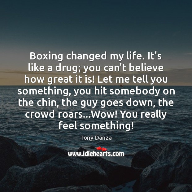 Boxing changed my life. It's like a drug; you can't believe how Image