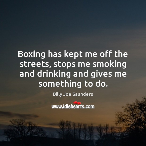 Image, Boxing has kept me off the streets, stops me smoking and drinking
