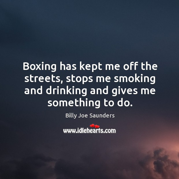 Image, Boxing has kept me off the streets, stops me smoking and drinking and gives me something to do.