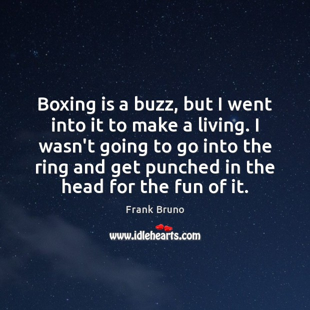 Boxing is a buzz, but I went into it to make a Image