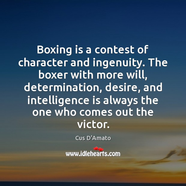 Boxing is a contest of character and ingenuity. The boxer with more Intelligence Quotes Image