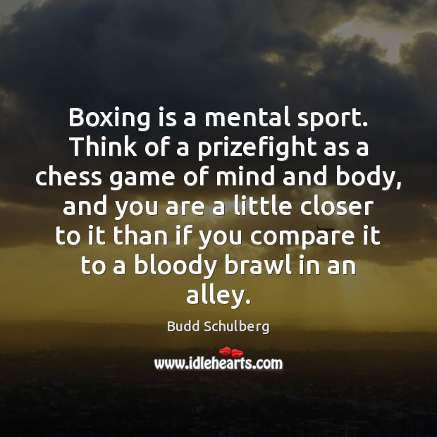 Image, Boxing is a mental sport. Think of a prizefight as a chess