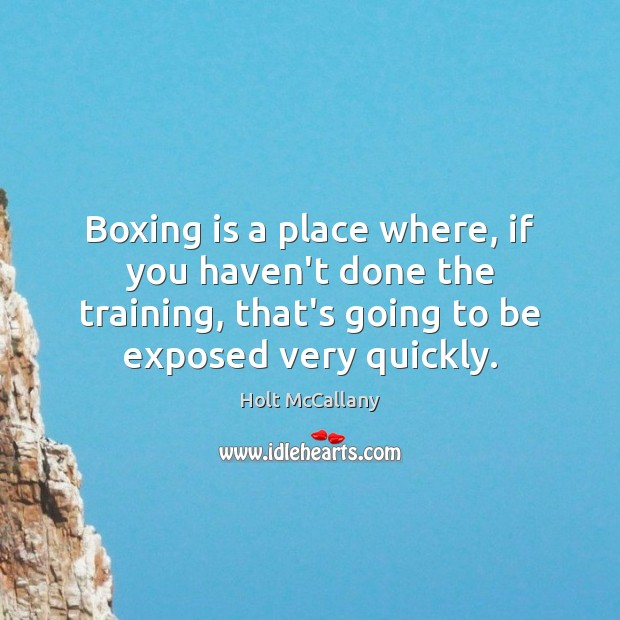 Boxing is a place where, if you haven't done the training, that's Image