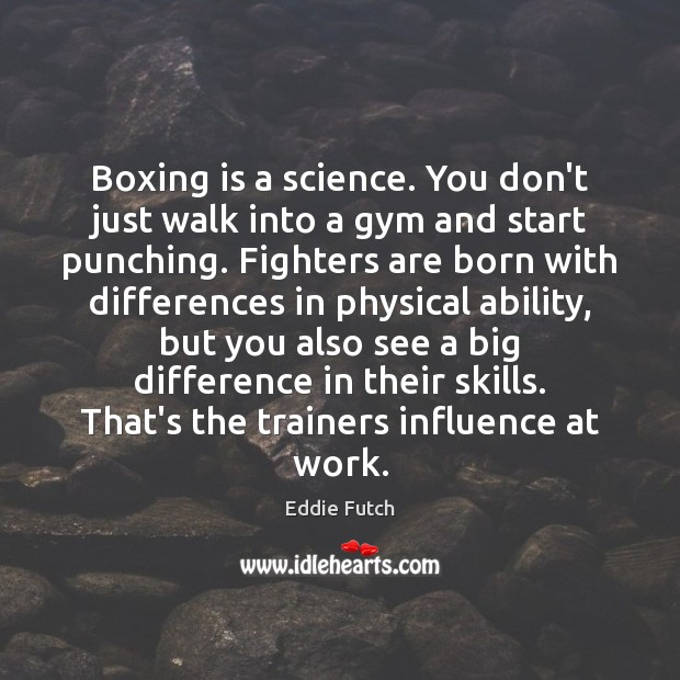Boxing is a science. You don't just walk into a gym and Image