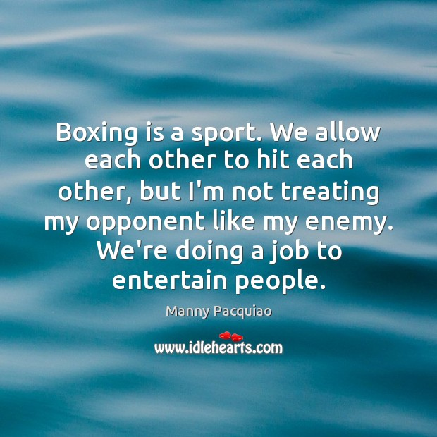 Boxing is a sport. We allow each other to hit each other, Manny Pacquiao Picture Quote