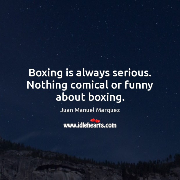 Boxing is always serious. Nothing comical or funny about boxing. Image