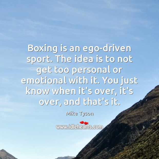 Image, Boxing is an ego-driven sport. The idea is to not get too