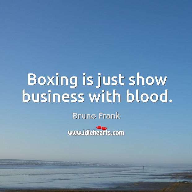 Image, Boxing is just show business with blood.