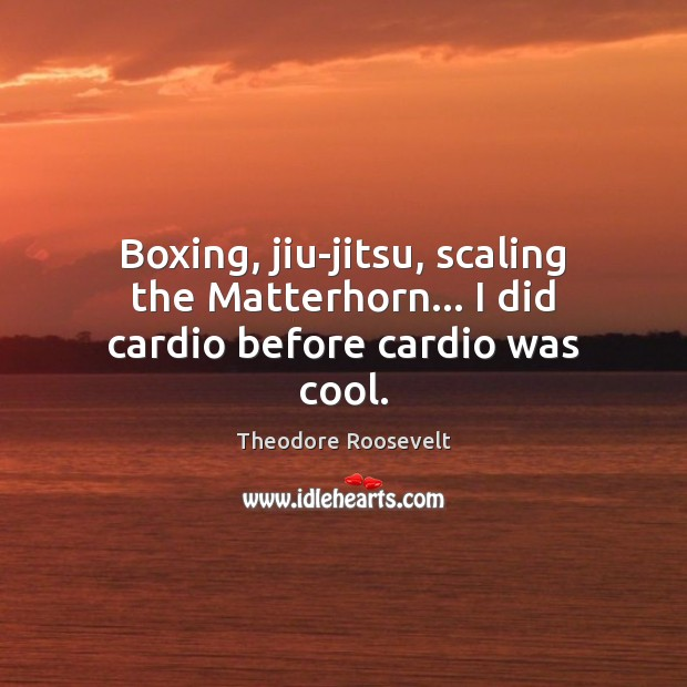 Image, Boxing, jiu-jitsu, scaling the Matterhorn… I did cardio before cardio was cool.