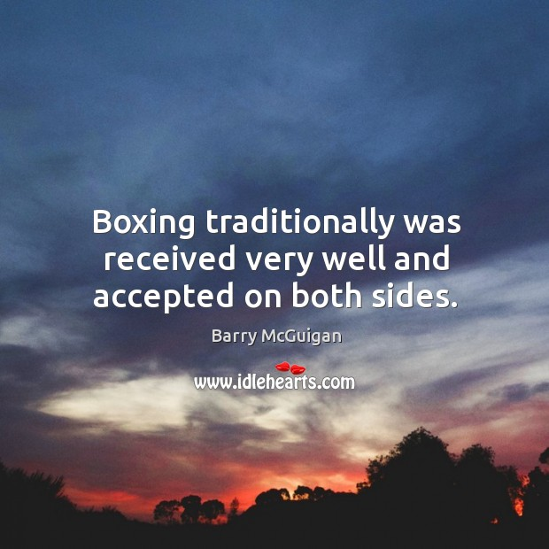 Boxing traditionally was received very well and accepted on both sides. Image