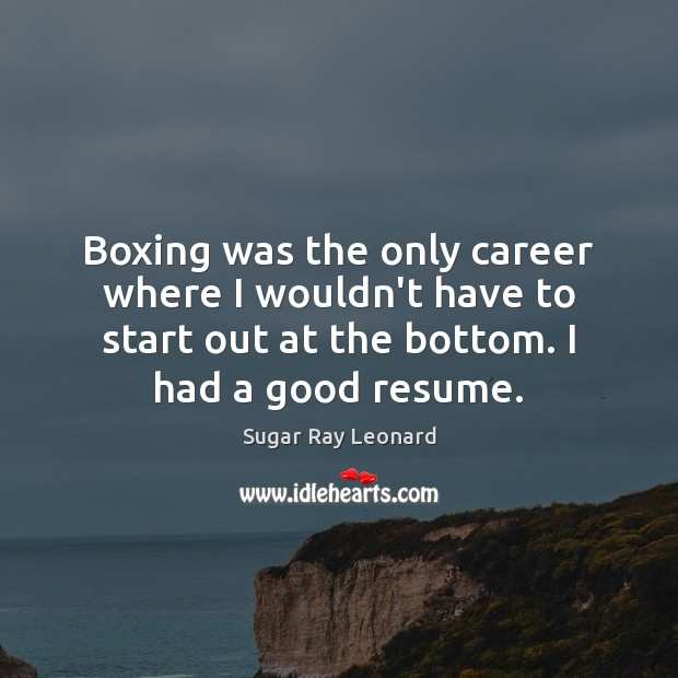 Image, Boxing was the only career where I wouldn't have to start out