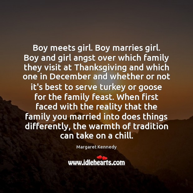 Boy meets girl. Boy marries girl. Boy and girl angst over which Thanksgiving Quotes Image