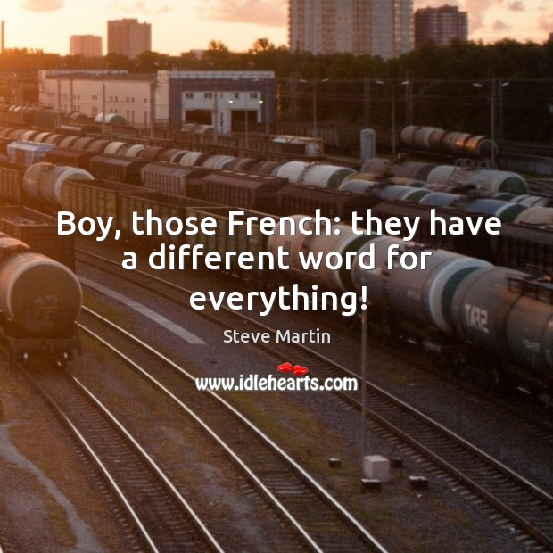 Boy, those french: they have a different word for everything! Image