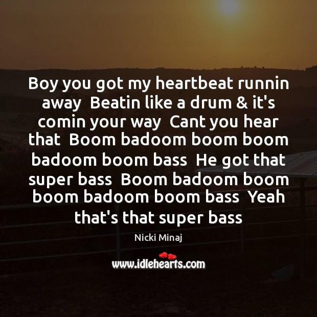 Boy you got my heartbeat runnin away  Beatin like a drum & it's Image