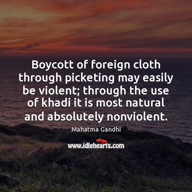 Image, Boycott of foreign cloth through picketing may easily be violent; through the