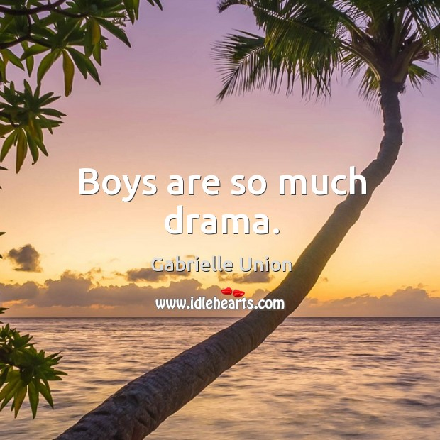 Boys are so much drama. Image